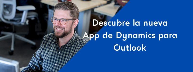 Descubre la nueva App de Dynamics para Outlook