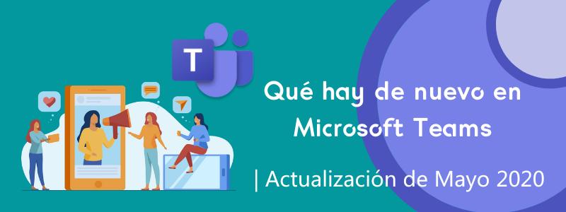 Que hay de nuevo en Microsoft Teams | Mayo 2020