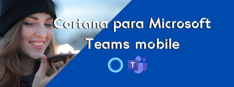 Cortana para Teams Mobile