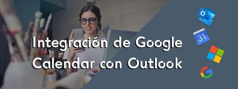 Nueva integración de Outlook con Google Calendar