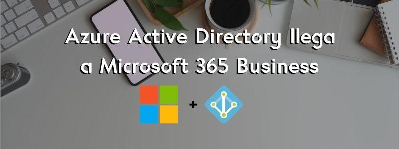Azure Active Directory Premium P1 llega a Microsoft 365 Business Premium