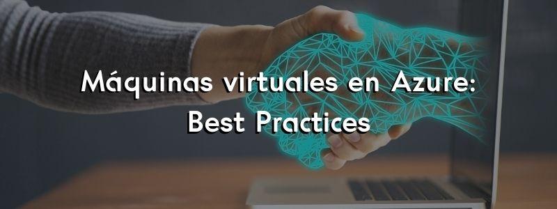 Máquinas virtuales en Azure: Best Practices