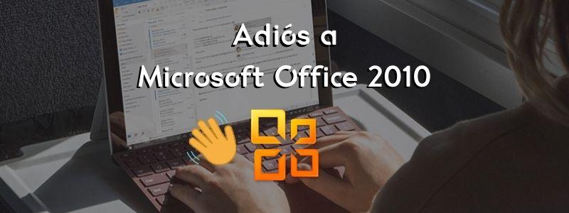 Adiós a Microsoft Office 2010