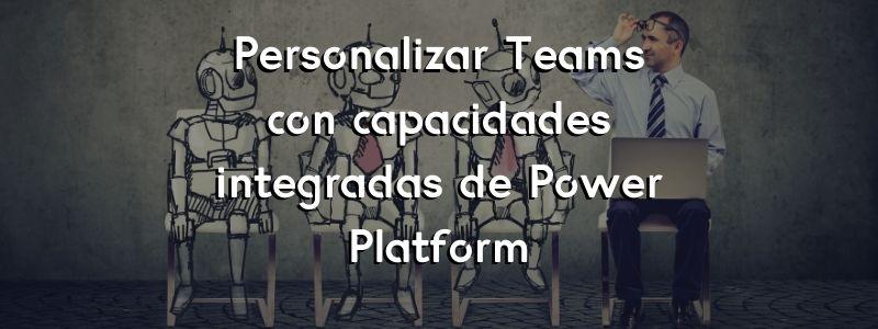Personalizar Teams con capacidades integradas de Power Platform